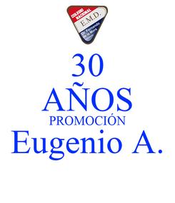 Poster: 30 AÑOS PROMOCIÓN Eugenio A.
