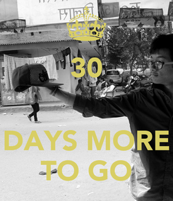 Poster: 30   DAYS MORE TO GO
