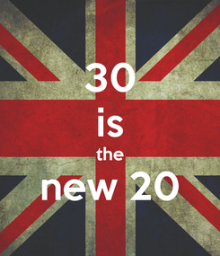 Poster: 30 is the new 20