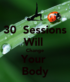 Poster: 30  Sessions Will  Change Your  Body