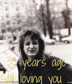 Poster:    30 years ago Still loving you ...