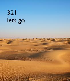 Poster: 321 lets go