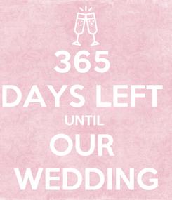 Poster: 365  DAYS LEFT  UNTIL  OUR  WEDDING