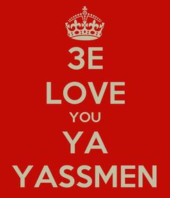 Poster: 3E LOVE YOU YA YASSMEN