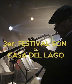 Poster:  3er. FESTIVAL SON  DE CASA DEL LAGO
