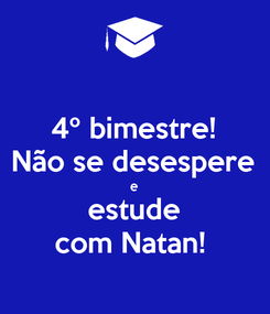 Poster: 4º bimestre! Não se desespere e estude com Natan!