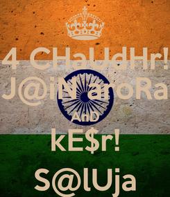 Poster: 4 CHaUdHr! J@iN aroRa AnD kE$r! S@lUja