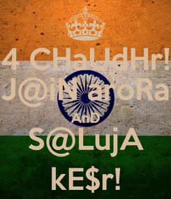 Poster: 4 CHaUdHr! J@iN aroRa AnD S@LujA kE$r!