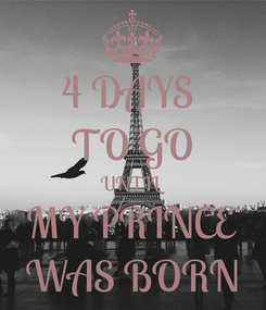 Poster: 4 DAYS  TO GO UNTIL MY PRINCE WAS BORN