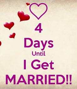 Poster: 4 Days Until I Get MARRIED!!