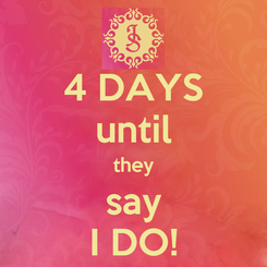 Poster: 4 DAYS until they say I DO!