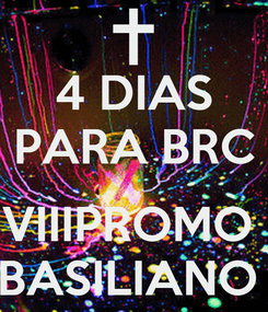 Poster: 4 DIAS PARA BRC  VIIIPROMO  BASILIANO