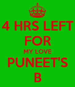 Poster: 4 HRS LEFT FOR MY LOVE PUNEET'S B