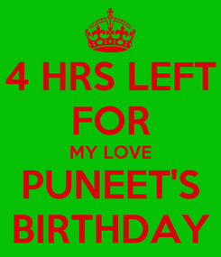 Poster: 4 HRS LEFT FOR MY LOVE PUNEET'S BIRTHDAY