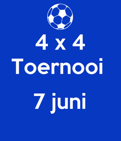 Poster: 4 x 4 Toernooi   7 juni