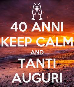 Poster: 40 ANNI KEEP CALM AND TANTI AUGURI