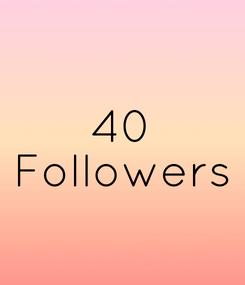 Poster: 40 Followers