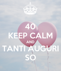 Poster: 40 KEEP CALM AND TANTI AUGURI SO