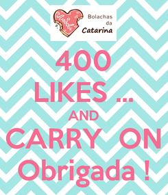 Poster: 400 LIKES ... AND CARRY  ON Obrigada !