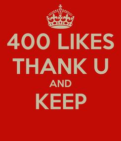 Poster: 400 LIKES THANK U AND KEEP