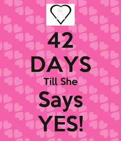 Poster: 42 DAYS Till She Says YES!