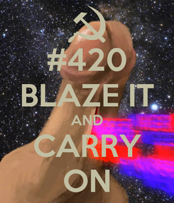 Poster: #420 BLAZE IT AND CARRY ON