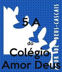 Poster: 5 A   do  Colégio  Amor Deus
