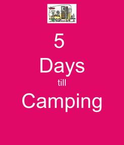 Poster: 5  Days till Camping
