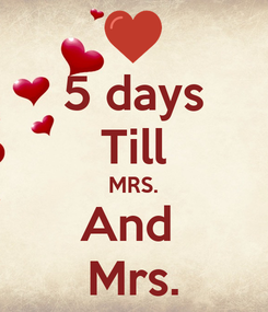 Poster: 5 days Till MRS. And  Mrs.
