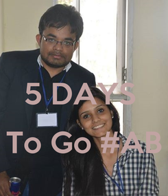 Poster:  5 DAYS   To Go #AB
