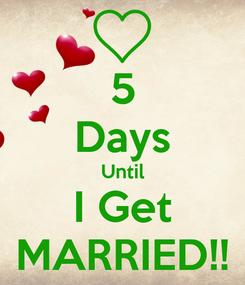 Poster: 5 Days Until I Get MARRIED!!