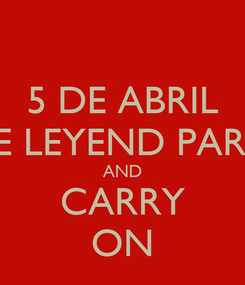 Poster: 5 DE ABRIL THE LEYEND PARTY  AND CARRY ON