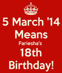 Poster: 5 March '14 Means Fariesha's  18th Birthday!