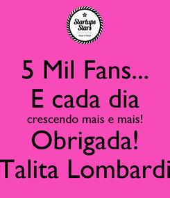 Poster: 5 Mil Fans... E cada dia crescendo mais e mais! Obrigada! Talita Lombardi