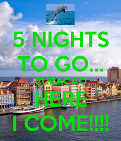 Poster: 5 NIGHTS TO GO... CURACAO HERE I COME!!!!