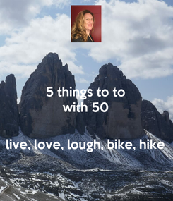 Poster: 5 things to to with 50   live, love, lough, bike, hike