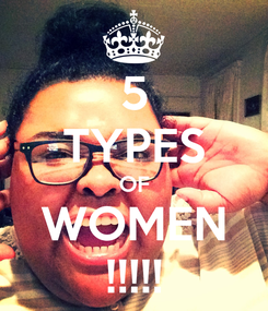 Poster: 5 TYPES OF WOMEN !!!!!