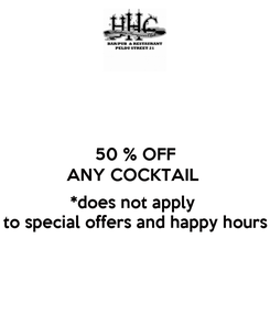 Poster: 50 % OFF ANY COCKTAIL   *does not apply  to special offers and happy hours