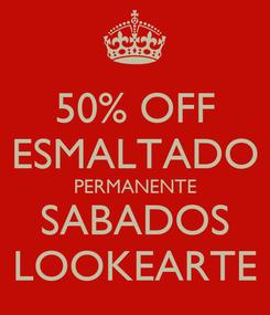 Poster: 50% OFF ESMALTADO PERMANENTE SABADOS LOOKEARTE
