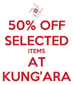Poster: 50% OFF SELECTED ITEMS AT KUNG'ARA