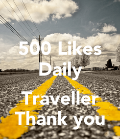 Poster: 500 Likes Daily  Traveller Thank you