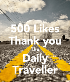 Poster: 500 Likes Thank you The Daily Traveller