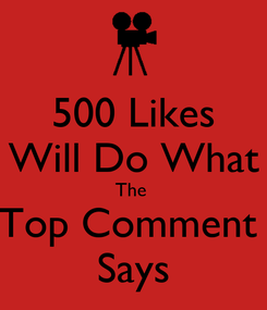 Poster: 500 Likes Will Do What The  Top Comment  Says