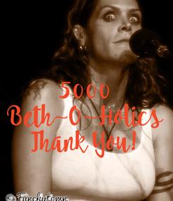Poster:  5000 Beth~O~Holics Thank You!