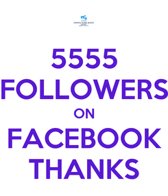 Poster: 5555 FOLLOWERS ON FACEBOOK THANKS