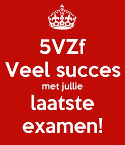 Poster: 5VZf Veel succes met jullie laatste examen!