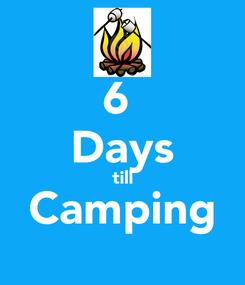Poster: 6  Days till Camping