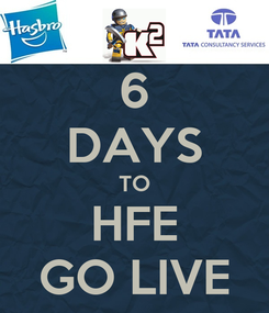 Poster: 6 DAYS TO HFE GO LIVE