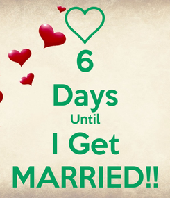 Poster: 6 Days Until I Get MARRIED!!
