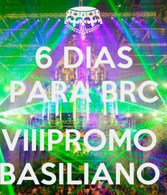 Poster: 6 DIAS PARA BRC  VIIIPROMO  BASILIANO